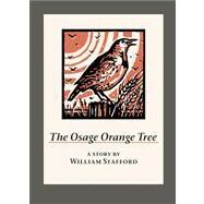The Osage Orange Tree A Story by William Stafford by Stafford, William; Cunningham, Dennis, 9781595341846