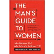 The Man's Guide to Women by GOTTMAN, JOHNGOTTMAN, JULIE SCHWARTZ PHD, 9781623361846