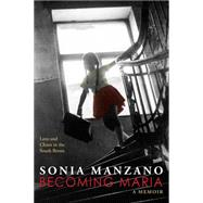 Becoming Maria: Love and Chaos in the South Bronx Love and Chaos in the South Bronx by Manzano, Sonia, 9780545621847