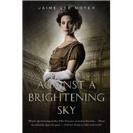 Against a Brightening Sky by Moyer, Jaime Lee, 9780765331847