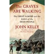 The Graves Are Walking The Great Famine and the Saga of the Irish People by Kelly, John, 9780805091847