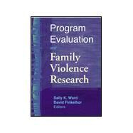 Program Evaluation and Family Violence Research by Ward; Sally K., 9780789011848