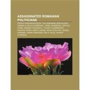 Assassinated Romanian Politicians : Corneliu Zelea Codreanu, Stefan Foris, Tudor Vladimirescu, Ioan Flueras, Barbu Catargiu by , 9781156821848