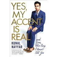 Yes, My Accent Is Real And Some Other Things I Haven't Told You by Nayyar, Kunal, 9781476761848