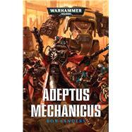 Adeptus Mechanicus by Sanders, Rob, 9781784961848