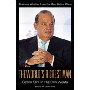 The World's Richest Man: Carlos Slim In His Own Words by Haas, Tanni, 9781932841848
