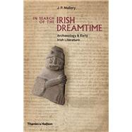In Search of the Irish Dreamtime by Mallory, J. P., 9780500051849