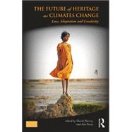 The Future of Heritage as Climates Change: Loss, Adaptation and Creativity by Harvey; David, 9781138781849