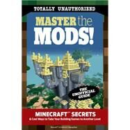 Master the Mods: Minecraft Secrets & Cool Ways to Take Your Building Games to Another Level by Triumph Books, 9781629371849