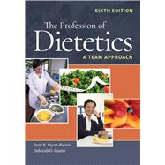 The Profession of Dietetics: A Team Approach by Payne-Palacio, June R.; Canter, Deborah D., 9781284101850