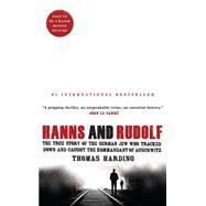 Hanns and Rudolf The True Story of the German Jew Who Tracked Down and Caught the Kommandant of Auschwitz by Harding, Thomas, 9781476711850