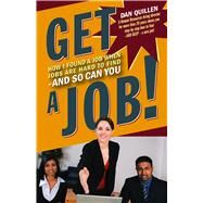 Get a Job! How I Found a Job when Jobs are Hard to Find  And So Can You