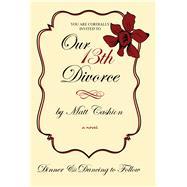 Our Thirteenth Divorce by Cashion, Matthew Deshe, 9781604891850