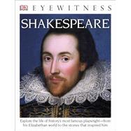 DK Eyewitness Books: Shakespeare by DK Publishing, 9781465431851