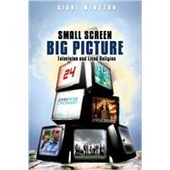 Small Screen, Big Picture : Television and Lived Religion by Winston, Diane, 9781602581852
