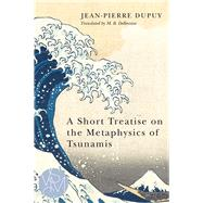 A Short Treatise on the Metaphysics of Tsunamis by Dupuy, Jean-Pierre; Debevoise, M. B., 9781611861853
