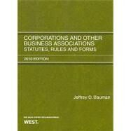 Corporations and Other Business Associations: Statutes, Rules and Forms, 2010 Editon by Bauman, Jeffrey D., 9780314261854