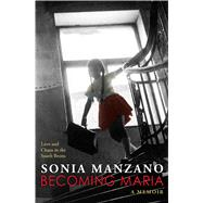 Becoming Maria: Love and Chaos in the South Bronx Love and Chaos in the South Bronx by Manzano, Sonia, 9780545621854
