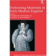 Performing Maternity in Early Modern England by McPherson,Kathryn R.;Moncrief,, 9781138251854