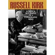 Russell Kirk: A Critical Biography of a Conservative Mind by Person, James E., 9781442251854