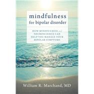 Mindfulness for Bipolar Disorder by Marchand, William R., M.D., 9781626251854