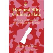 How and Why Children Hate/a Study of Conscious and Unconscious Sources by Varma, Ved P., 9781853021855