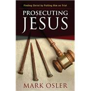 Prosecuting Jesus by Osler, Mark, 9780664261856