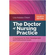 The Doctor of Nursing Practice A Guidebook for Role Development and Professional Issues by Chism, Lisa Astalos, 9781284141856
