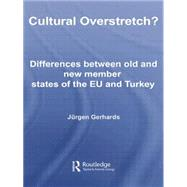 Cultural Overstretch?: Differences Between Old and New Member States of the EU and Turkey by Gerhards; Jurgen, 9780415761857
