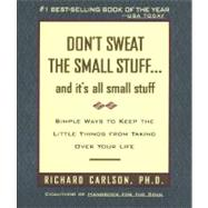 Don't Sweat the Small Stuff... : And It's All Small Stuff - Simple Ways to Keep the Little Things from Taking over Your Life by Carlson, Richard, 9780786881857