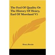 The Fool of Quality or the History of Henry, Earl of Moreland by Brooke, Henry, 9781425491857