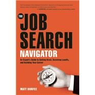 The Job Search Navigator An Expert's Guide to Getting Hired, Surviving Layoffs, and Building Your Career by Durfee, Matt; Cooke, William N., 9781572841857