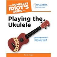 The Complete Idiot's Guide to Playing the Ukulele by Hodge, David, 9781615641857