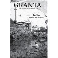 Granta 130 by Jack, Ian; Kunzru, Hari (CON); Sethi, Aman (CON); Kapoor, Deepti (CON); Nair, Karthika (CON), 9781905881857