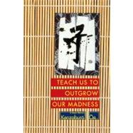 Teach Us to Outgrow Our Madness Four Short Novels: The Day He Himself Shall Wipe My Tears Away, Prize Stock, Teach Us to Outgrow Our Madness, Aghwee the Sky Monster by Oe, Kenzaburo; Nathan, John, 9780802151858