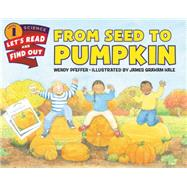 From Seed to Pumpkin by Pfeffer, Wendy; Hale, James Graham, 9780062381859