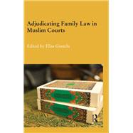 Adjudicating Family Law in Muslim Courts by Giunchi; Elisa, 9780415811859