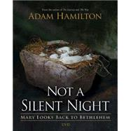 Not a Silent Night: Mary Looks Back to Bethlehem by Hamilton, Adam, 9781426771859