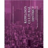 Kowloon Cultural District: An Investigation into Spatial Capabilities in Hong Kong by Lorenz, Esther; Li, Shiqiao, 9789881521859