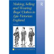 Making, Selling and Wearing Boys' Clothes in Late-Victorian England by Rose,Clare, 9781138261860