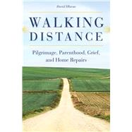 Walking Distance: Pilgrimage, Parenthood, Grief, and Home Repairs by Hlavsa, David, 9781611861860
