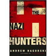 The Nazi Hunters by Nagorski, Andrew, 9781476771861