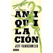 Aniquilación / Annihilation by Vandermeer, Jeff; Margeli, Isabel, 9786070721861