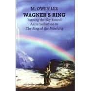 Wagner's Ring : Turning the Sky Around by Lee, M. Owen, 9780879101862