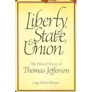 Liberty, State, and Union : The Political Theory of Thomas Jefferson by Bassani, Luigi Marco, 9780881461862