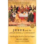 Jesus and the Jewish Roots of the Eucharist by PITRE, BRANTHAHN, SCOTT, 9780385531863