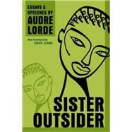 Sister Outsider : Essays and Speeches by LORDE, AUDRECLARKE, CHERYL, 9781580911863
