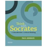 Think with Socrates An Introduction to Critical Thinking by Herrick, Paul, 9780199331864