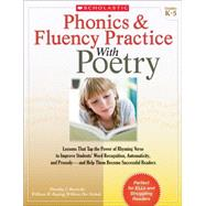 Phonics and Fluency Practice with Poetry : Lessons That Tap the Power of Rhyming Verse to Improve Students' Word Recognition, Automaticity, and Prosody-and Help Them Become Successful Readers by Tim Rasinski; William Dee Nichols; William H. Rupley, 9780545211864
