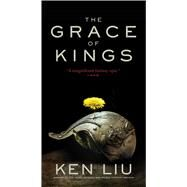 The Grace of Kings by Liu, Ken, 9781481451864